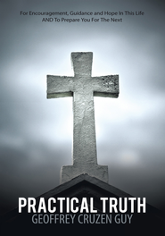 Practical Truth: For Encouragement, Guidance and Hope In This Life AND To Prepare You For The Next - eBook  -     By: Geoffrey Cruzen Guy