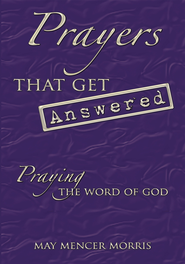 Prayers That Get Answered: Praying the Word of God - eBook  -     By: May Mencer Morris