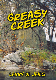 Greasy Creek - eBook  -     By: Larry W. Janis