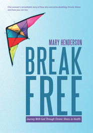 Break Free: Journey With God Through Chronic Illness to Health - eBook  -     By: Mary Henderson