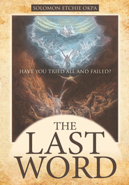 THE LAST WORD: Have You Tried All and Failed? - eBook  -     By: Solomon Etchie Okpa