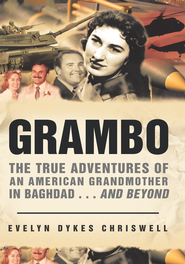 GRAMBO: The True Adventures of an American Grandmother in Baghdad...and Beyond - eBook  -     By: Evelyn Dykes Chriswell