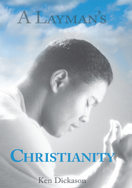 A Layman's Christianity - eBook  -     By: Ken Dickason