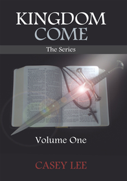 KINGDOM COME The Series: Volume One - eBook  -     By: Casey Lee