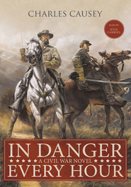 In Danger Every Hour: A Civil War Novel - eBook  -     By: Charles Causey