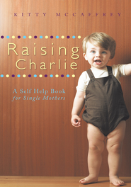 Raising Charlie: A Self Help Book for Single Mothers - eBook  -     By: Kitty McCaffrey