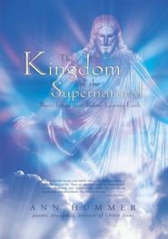 The Kingdom of the Supernatural: Basic Instructions before Leaving Earth - eBook  -     By: Ann Hummer