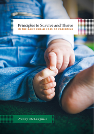 Principles to Survive and Thrive in the Daily Challenges of Parenting - eBook  -     By: Nancy McLoughlin