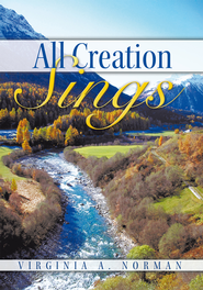 All Creation Sings - eBook  -     By: Virginia A. Norman