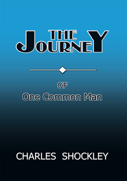 THE JOURNEY OF ONE COMMON MAN - eBook  -     By: Charles Shockley