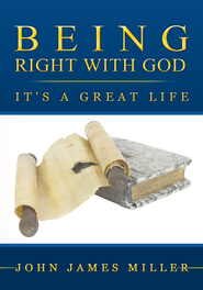 Being Right With God: It's a Great Life - eBook  -     By: John James Miller