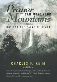 Prayer Can Move Your Mountains: Not For the Faint of Heart - eBook  -     By: Charles F. Keim