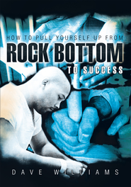How To Pull Yourself Up From Rock Bottom To Success - eBook  -     By: Dave Williams
