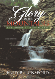 Glory in the Mountains: The Sound of Many Waters (Second Edition) - eBook  -     By: Fred B. Lunsford