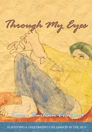 Through My Eyes: SURVIVING A DISTURBING CHILDHOOD IN THE 60's - eBook  -     By: Karen Burleson Crawford