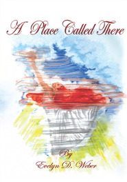 A Place Called There - eBook  -     By: Evelyn Weber