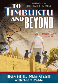 To Timbuktu and Beyond: A Missionary Memoir - eBook  -     By: David L. Marshall, Ted T. Cable
