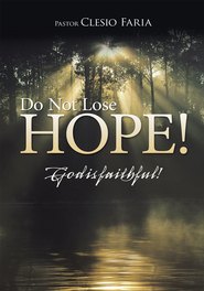 Do Not Lose Hope!: God is faithful! - eBook  -     By: Pastor Clesio Faria