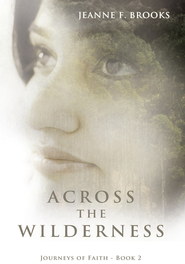Across the Wilderness: Journeys of Faith - Book 2 - eBook  -     By: Jeanne F. Brooks
