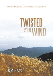 TWISTED BY THE WIND: A Journal of Inspirations, Conversations and Imaginations - eBook  -     By: Tom Hays