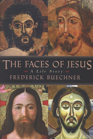 The Faces of Jesus: A Life Story    -     By: Frederick Buechner