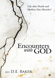 Encounters with God: Life after Death and Modern Day Miracles! - eBook  -     By: Rev. D.E. Baker
