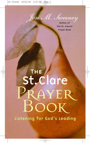 The St. Clare Prayer Book: Listening for God's Leading   -     By: Jon M. Sweeney