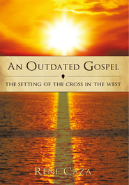 An Outdated Gospel: The Setting of the Cross in the West - eBook  -     By: Rene Caza