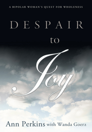 DESPAIR TO JOY: A Bipolar Woman's Quest For Wholeness - eBook  -     By: Ann Perkins, Wanda Goerz