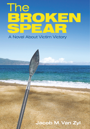 The Broken Spear: A Novel About Victim Victory - eBook  -     By: Jacob M. Van Zyl