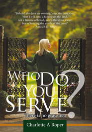 Who Do You Serve?: There is no gray area - eBook  -     By: Charlotte A. Roper