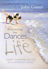 Embracing the Dances of Life: Every Chapter of Life is a Different Dance - eBook  -     By: John Gasser