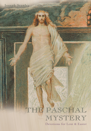 THE PASCHAL MYSTERY: Devotions for Lent & Easter - eBook  -     By: Joseph Stanley