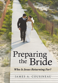 Preparing the Bride: Who Is Jesus Returning For? - eBook  -     By: James A. Cousineau
