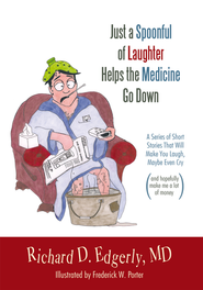 Just a Spoonful of Laughter Helps the Medicine Go Down    -     By: Richard D. Edgerly M.D.