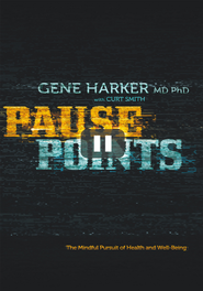 Pause Points: The Mindful Pursuit of Health and Well-Being - eBook  -     By: Gene Harker