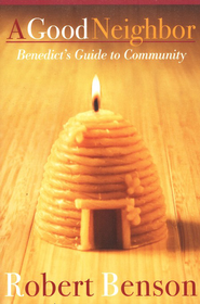 A Good Neighbor: Benedict's Guide to Community   -     By: Robert Benson