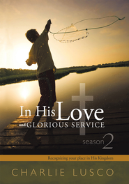 In His Love and Glorious Service: Seasons 2 Recognizing your place in His Kingdom - eBook  -     By: Charlie Lusco