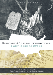 Restoring Cultural Foundations: A Wake Up Call to America: The Belief and Practice of the Ten Commandments in the Life of America - eBook  -     By: James R. Tasker