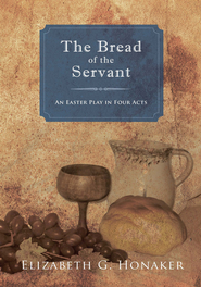 The Bread of the Servant: An Easter Play in Four Acts - eBook  -     By: Elizabeth G. Honaker
