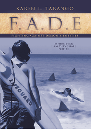 F.A.D.E Fighting Against Demonic Entities: Where Ever I AM They Shall Not Be - eBook  -     By: Karen L. Tarango