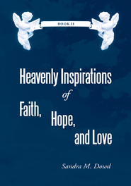 Heavenly Inspirations of Faith, Hope, and Love: Book II - eBook  -     By: Sandra M. Dowd