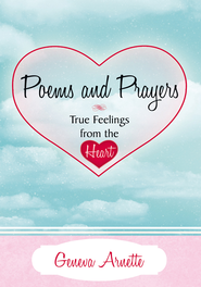Poems and Prayers True Feelings from the Heart - eBook  -     By: Geneva Arnette