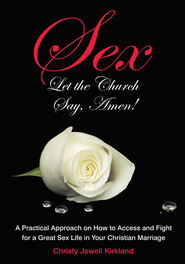 Sex Let the Church Say, Amen!: A Practical Approach on How to Access and Fight for a Great Sex Life in Your Christian Marriage - eBook  -     By: Christy Jewell Kirkland