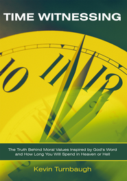 TIME WITNESSING: The Truth Behind Moral Values Inspired by God's Word and How Long You Will Spend in Heaven or Hell - eBook  -     By: Kevin Turnbaugh