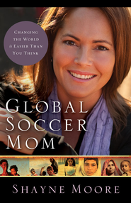Global Soccer Mom: Changing the World Is Easier Than You Think - eBook  -     By: Shayne Moore