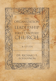 The Organization and Leadership of the First Century Church : A Study - eBook  -     By: Dr. Richard R. Bohannon