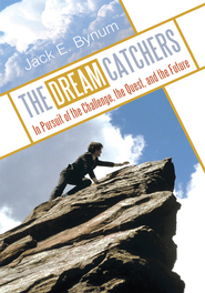 THE DREAM CATCHERS: In Pursuit of the Challenge, the Quest, and the Future - eBook  -     By: Jack E. Bynum
