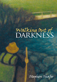 Walking Out of Darkness - eBook  -     By: Stephen Shafer