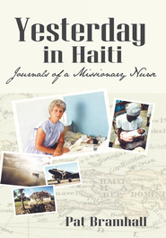 Yesterday in Haiti: The Journals of a Missionary Nurse - eBook  -     By: Pat Bramhall